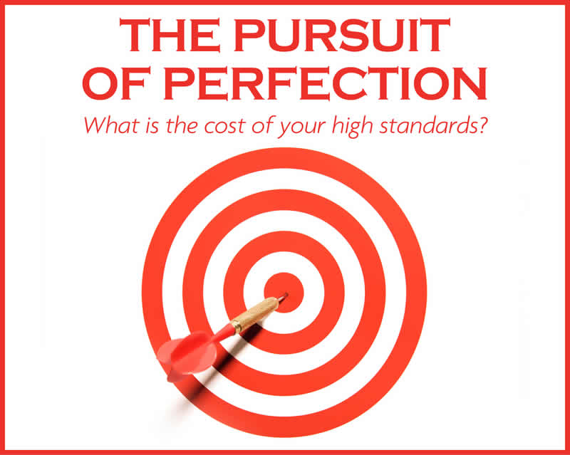 The pursuit of perfection: What is the cost of your high standards