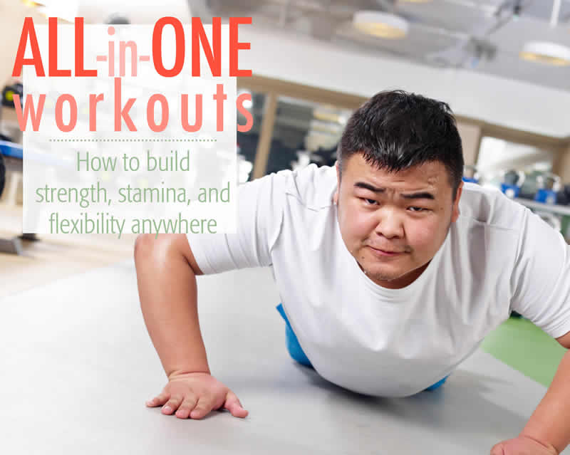 All-in-one workouts: How to build strength, stamina, and flexibility anywhere