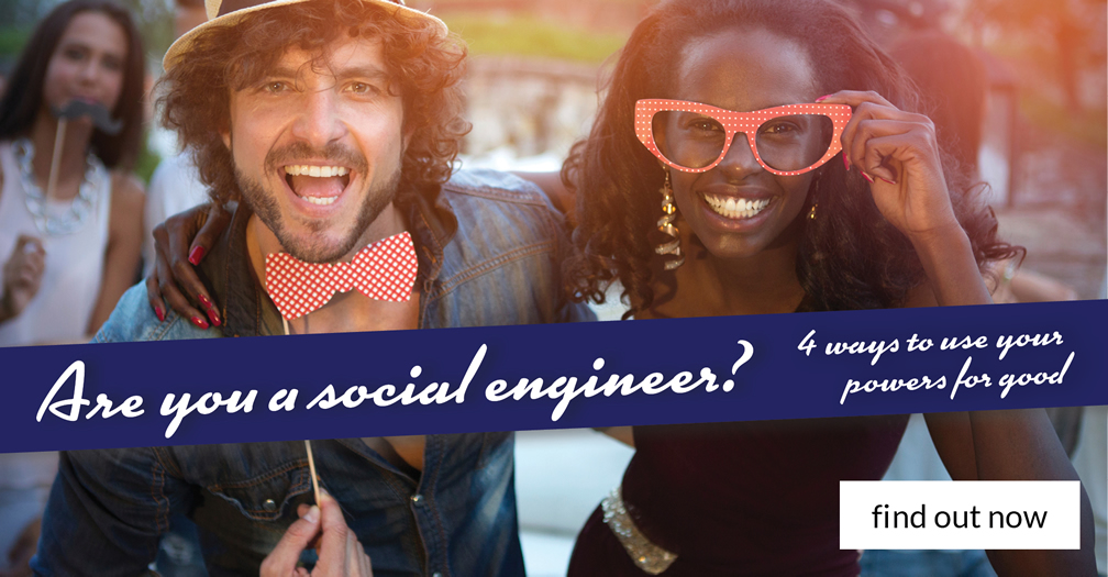 Are you a social engineer?: 4 ways to use your powers for good