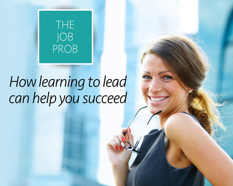 The job prob: How learning to lead can help you succeed
