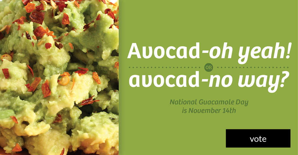 Avocad-oh yeah! or avocad-no way? Please share in this week's poll.