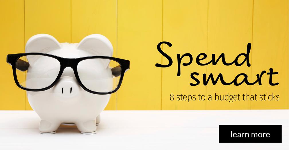 Spend smart: 8 steps to a budget that sticks