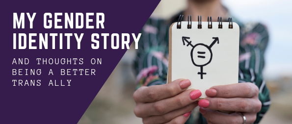My gender identity story and thoughts on being a better trans ally