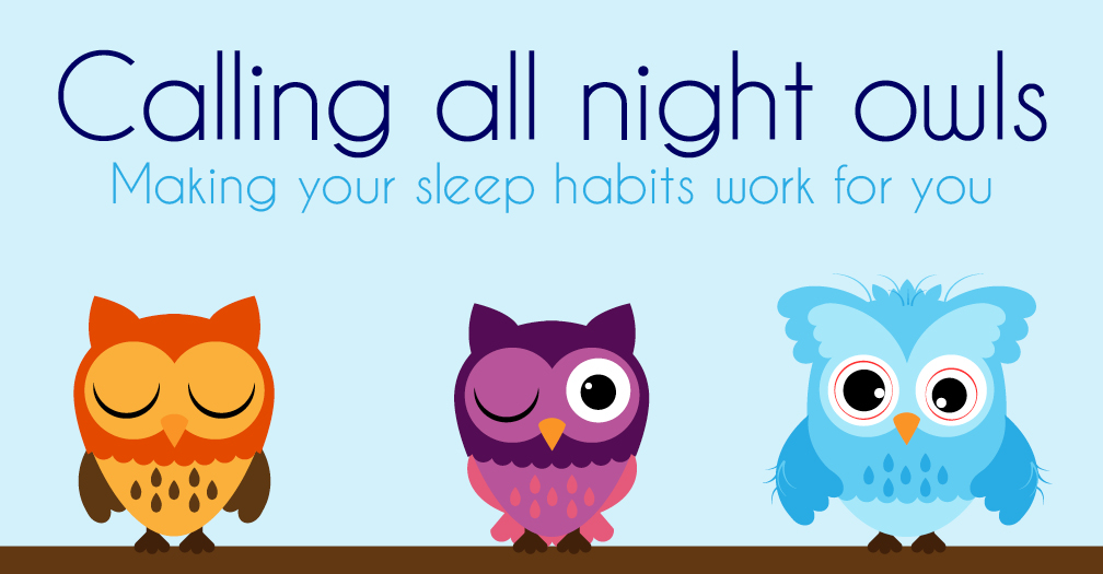 Calling all night owls: Making your sleep habits work for you