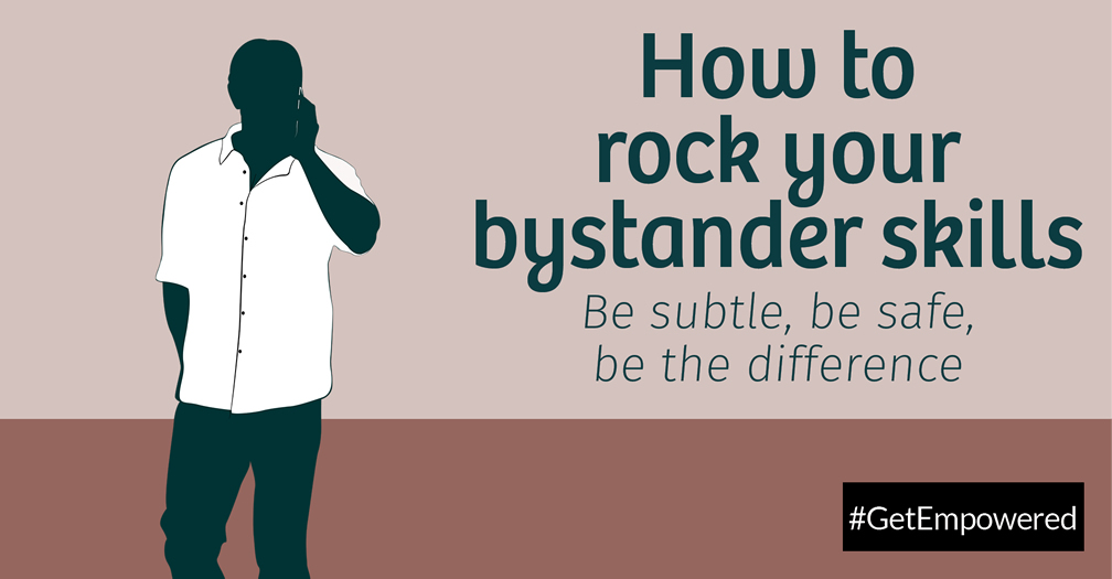 How to rock your bystander skills: Be subtle, be safe, be the difference