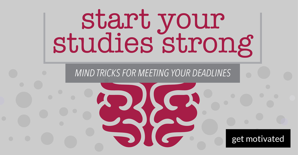 Start your studies strong: Mind tricks for meeting your deadlines