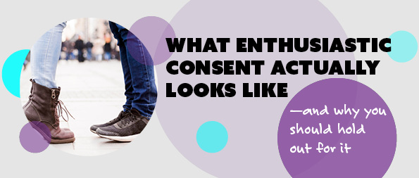 What enthusiastic consent actually looks like—and why you should hold out for it